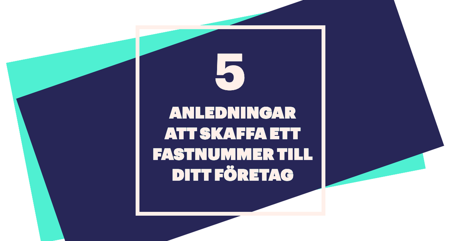5 ANLEDNINGAR ATT SKAFFA ETT FASTNUMMER TILL DITT FÖRETAG Telness